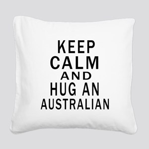Keep Calm And Australian Desi Square Canvas Pillow