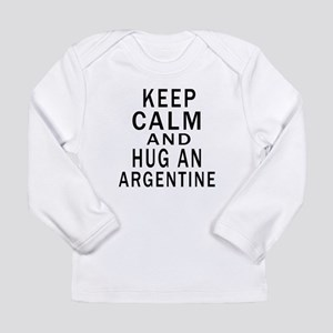 Keep Calm And ARGENTINE Long Sleeve Infant T-Shirt