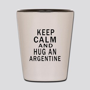 Keep Calm And ARGENTINE or Designs Shot Glass