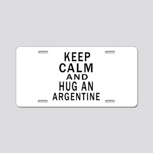Keep Calm And ARGENTINE or Aluminum License Plate