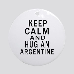 Keep Calm And ARGENTINE or Designs Round Ornament