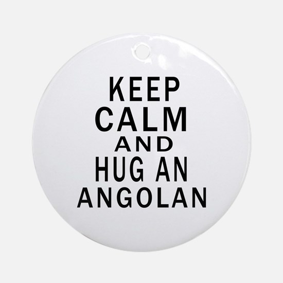 Keep Calm And Angolan Designs Round Ornament