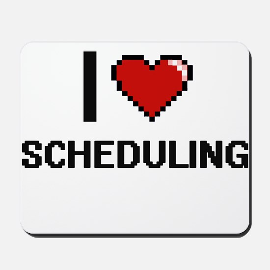 I Love Scheduling Digital Design Mousepad