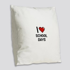 I Love School Days Digital Des Burlap Throw Pillow