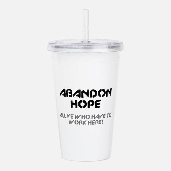 ABANDON HOPE - ALL YE Acrylic Double-wall Tumbler