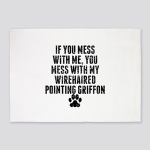 You Mess With My Wirehaired Pointing Griffon 5'x7'