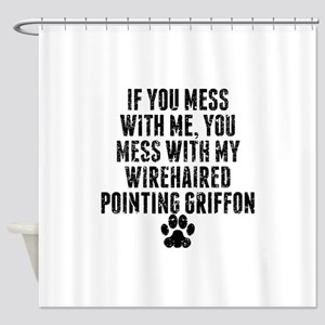 You Mess With My Wirehaired Pointing Griffon Showe