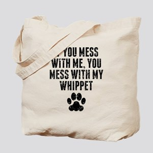You Mess With My Whippet Tote Bag