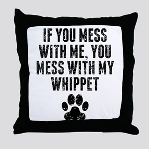 You Mess With My Whippet Throw Pillow
