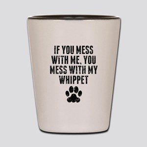 You Mess With My Whippet Shot Glass