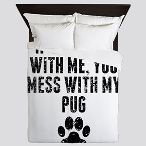 You Mess With My Pug Queen Duvet