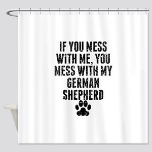 You Mess With My German Shepherd Shower Curtain