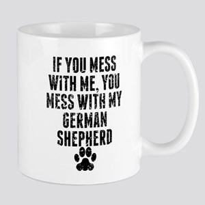 You Mess With My German Shepherd Mugs