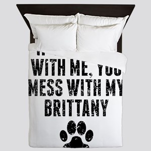 You Mess With My Brittany Queen Duvet
