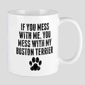 You Mess With My Boston Terrier Mugs