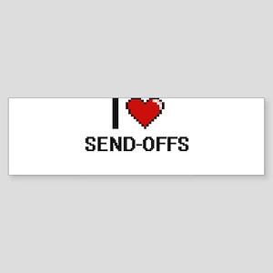 I Love Send-Offs Digital Design Bumper Sticker