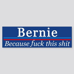 Bernie Because Fuck This Shit Bumper Sticker