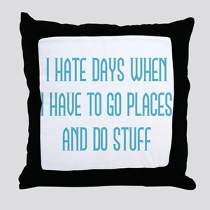 I Hate Days Throw Pillow