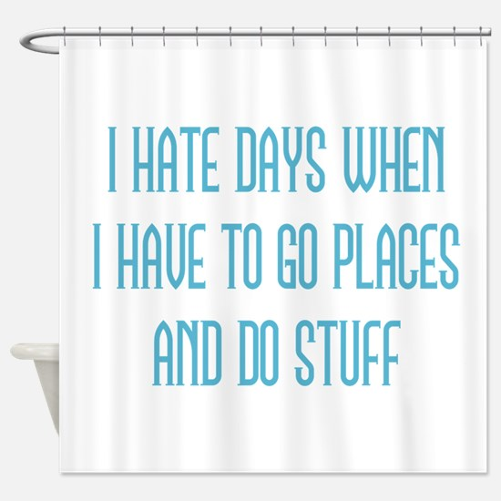 I Hate Days Shower Curtain