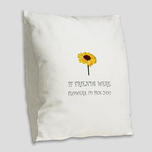Pick Friends Flowers Burlap Throw Pillow