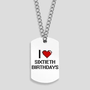 I Love Sixtieth Birthdays Digital Design Dog Tags
