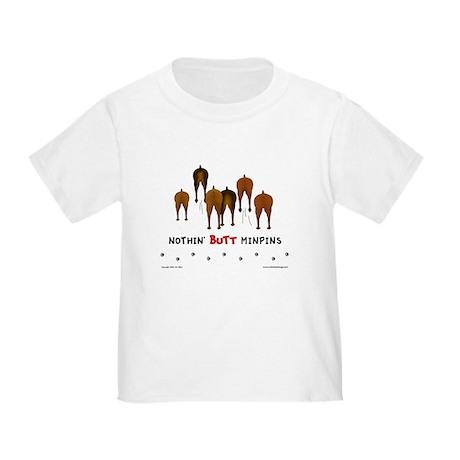 Nothin' Butt MinPins Toddler T-Shirt