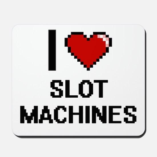 I love Slot Machines Digital Design Mousepad