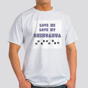 Love Me Love My Chihuahua Light T-Shirt