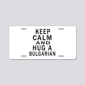 Keep Calm And Bulgarian Des Aluminum License Plate