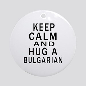 Keep Calm And Bulgarian Designs Round Ornament