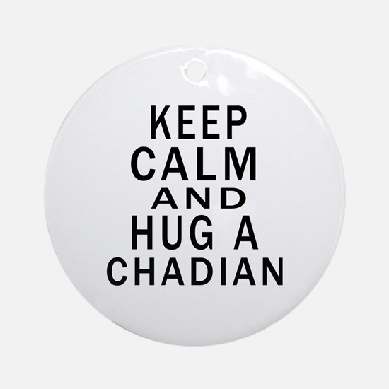 Keep Calm And Chadian Designs Round Ornament