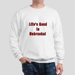 LIFE'S GOOD IN NEBRASKA Sweatshirt
