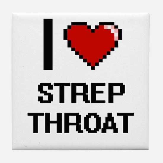 I love Strep Throat Digital Design Tile Coaster