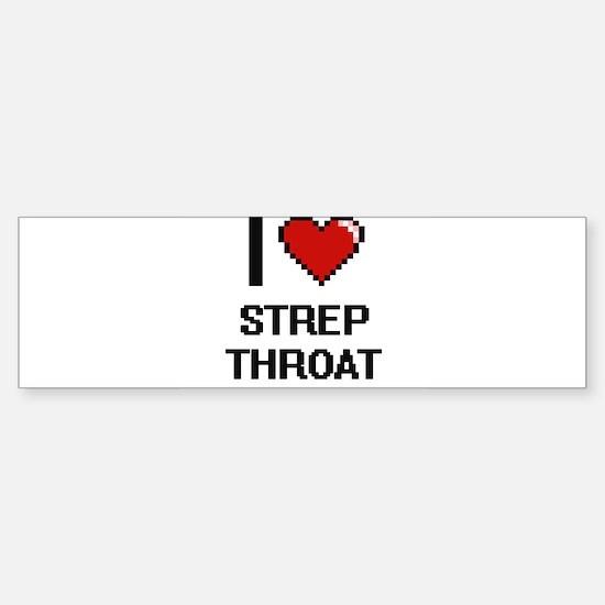 I love Strep Throat Digital Design Bumper Bumper Bumper Sticker