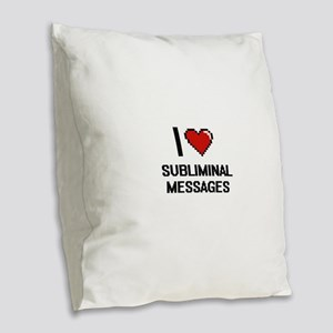 I love Subliminal Messages Dig Burlap Throw Pillow