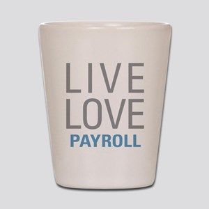 Live Love Payroll Shot Glass
