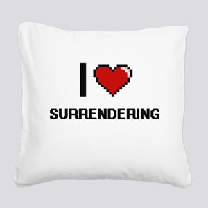 I love Surrendering Digital D Square Canvas Pillow