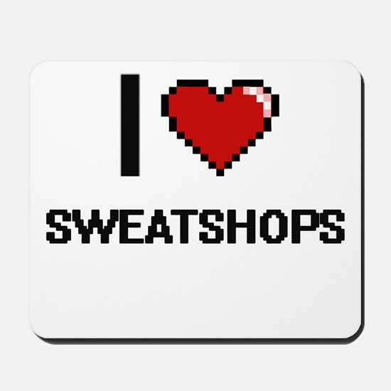 I love Sweatshops Digital Design Mousepad