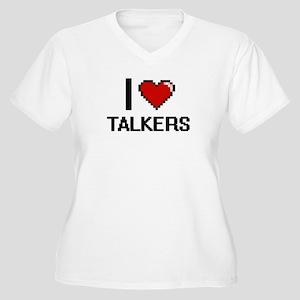 I love Talkers Digital Design Plus Size T-Shirt