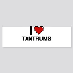 I love Tantrums Digital Design Bumper Sticker