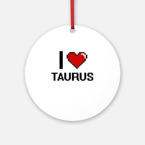 I love Taurus Digital Design Round Ornament