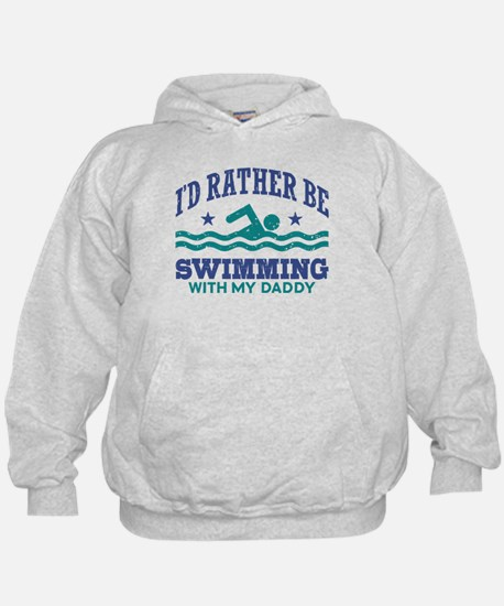I'd Rather Be Swimming With My Daddy Hoodie