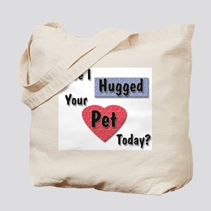 Hugged Your Pet Tote Bag