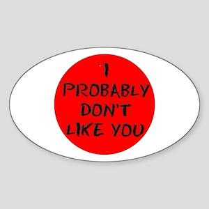 I PROBABLY DONT LIKE YOU Sticker