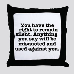 YOU HAVE THE RIGHT TO REMAIN SILENT - Throw Pillow