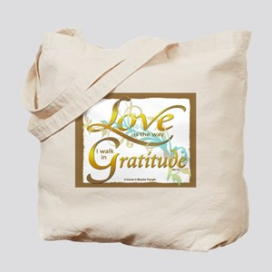 Love is the way I walk in gratitude Tote Bag