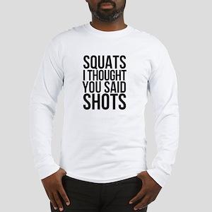 SQUATS SHOTS Long Sleeve T-Shirt