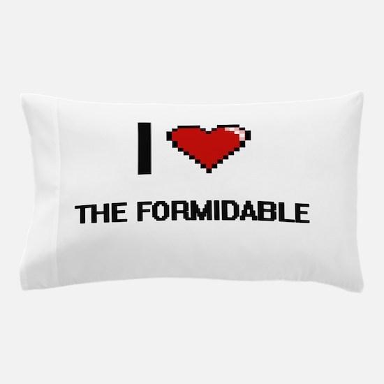 I love The Formidable digital design Pillow Case