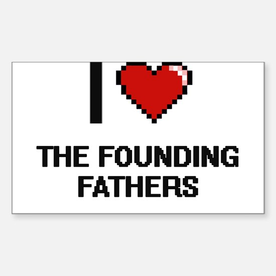 I love The Founding Fathers digital design Decal
