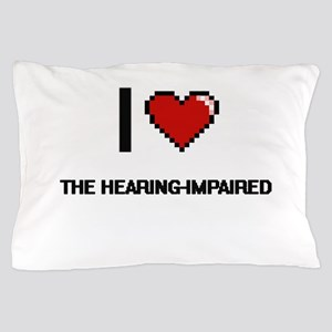 I love The Hearing-Impaired digital de Pillow Case